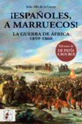 ESPAÑOLES, A MARRUECOS! LA GUERRA DE ÁFRICA 1859-1860