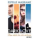 DARK LOVE - Ohne dich bin ich verloren: Roman (DARK-LOVE-Serie, Band 4) Maskame, Estelle and Spangler, Bettina