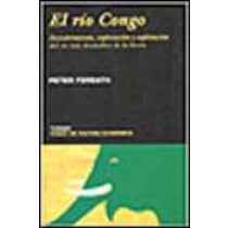 El río Congo : descubrimiento, exploración y explotación del río más dramático de la tierra