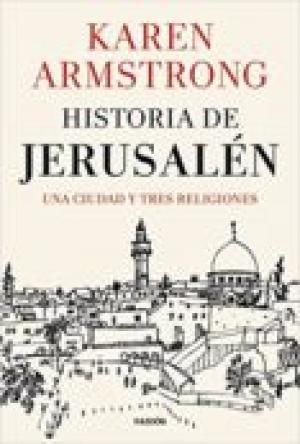 Historia de Jerusalén : una ciudad y tres religiones